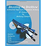 Shooting the Stickbow: A Practical Approach to Classical Archery ~ Anthony Camera