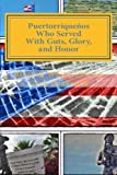 Puertorriquenos Who Served With Guts, Glory, and Honor-B/W Edition: Fighting to Defend a Nation Not Completely Their Own by Greg Boudonck (2014-03-22)