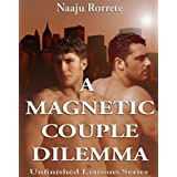 A Magnetic Couple Dilemma (Unfinished Liaisons Book 1) ~ Naaju Rorrete
