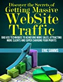 img - for Discover the Secrets of Getting Massive Web Site Traffic: Badass Techniques to Achieving More Sales, Attracting More Clients and Super Charging Your Profits book / textbook / text book