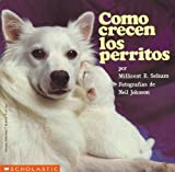 How Puppies Grow (como Crecen Los P Erritos) (Spanish Edition) (0590434101) by Selsam, Millicent