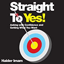 Straight to Yes!: Asking with Confidence and Getting What You Want (       UNABRIDGED) by Haider Imam Narrated by Steven Kynman