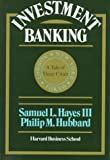 Investment Banking: A Tale of Three Cities by Hayes, Samuel L., III, Hubbard, Philip M., Hubbard, Phillip (1990) Hardcover