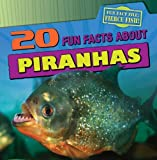 img - for 20 Fun Facts About Piranhas (Fun Fact File) book / textbook / text book