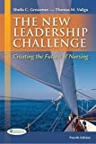 img - for By Sheila C. Grossman APRN PhD - The New leadership Challenge: Creating the Future of Nursing (4th Edition) (8/22/12) book / textbook / text book