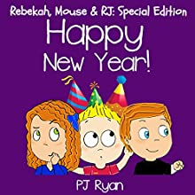 Happy New Year!: Rebekah, Mouse, & RJ: Special Edition (       UNABRIDGED) by PJ Ryan Narrated by Gwendolyn Druyor