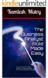 The Business Analyst Role Made Easy: A Quick Hands-On Startup Guide for Career Growth in the IT Field of Business Analysis  ( Related to Software Requirements ... Improvements ) (Business Analyst Briefs)
