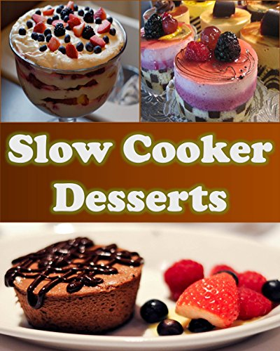 Desserts In Slow Cooker: Borrow Slow Cooker: Slow Cooker Dessert Recipes