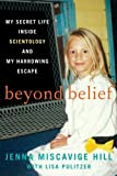 Beyond Belief: My Secret Life Inside Scientology and My Harrowing Escape by Jenna Miscavige Hill ( 2013 ) Paperback