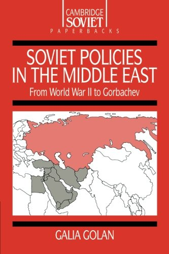 Soviet Policies in the Middle East: From World War Two to Gorbachev (Cambridge Russian Paperbacks)