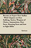 img - for Become an Expert Deer Stalker - With Chapters on Deer Stalking, Tactics, Weapons of Choice, Ammunition, Deer Facts, Shooting Facts and How to Sight Ri book / textbook / text book