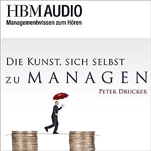 Die Kunst, sich selbst zu managen (Managementwissen zum Hören - HBM Audio) Hörbuch