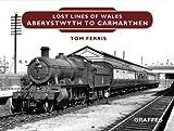Lost Lines: Aberystwyth to Carmarthen
