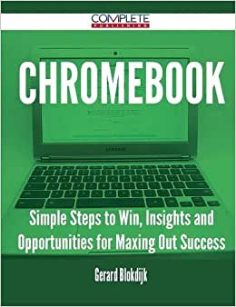 Chromebook - Simple Steps To Win, Insights And Opportunities For Maxing Out Success