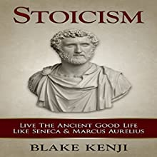 Stoicism: Live The Ancient Good Life Like Seneca & Marcus Aurelius (       UNABRIDGED) by Blake Kenji Narrated by Jason Lovett