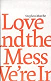 img - for Love and the Mess We're in by Stephen Marche (2012-09-30) book / textbook / text book