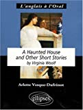 echange, troc Virginia Woolf, Arlette Vesque-Dufrénot - Virginia Woolf a Haunted House and Other Short Stories