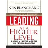 Leading at a Higher Level, Revised and Expanded Edition: Blanchard on Leadership and Creating High Performing Organizations ~ Ken Blanchard