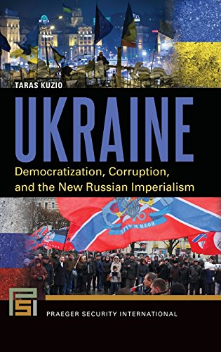 Ukraine: Democratization, Corruption, and the New Russian Imperialism (Praeger Security International)
