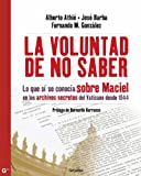 img - for La voluntad de no saber: Lo que s  se conoc a sobre Maciel en los archivos secretos del Vaticano desde 19 (Spanish Edition) book / textbook / text book