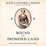Bound for the Promised Land: Harriet Tubman, Portrait of an American Hero | Kate Clifford Larson
