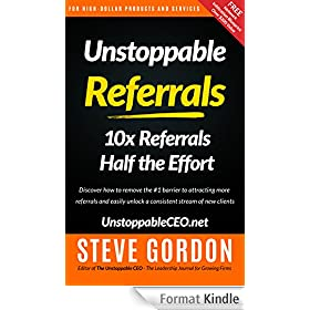 Unstoppable Referrals: 10x Referrals Half the Effort (English Edition)