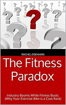 The Fitness Paradox: Industry Booms While Fitness Busts (Why Your Exercise Bike is a Coat Rack)