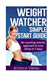 Weight Watcher: Easy START Guide and Cookbook - No Counting Calories Approach to Lose 10LBs in 7 Days. (Learn Exactly How I lost 140 pounds and Enjoyed Life)