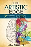 The Artistic Edge: 7 Skills Children Need to Succeed in an Increasingly Right Brain World (0991730208) by Phillips, Lisa