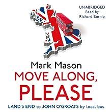Move Along, Please (       UNABRIDGED) by Mark Mason Narrated by Richard Burnip