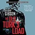 The Old Turk's Load (       UNABRIDGED) by Gregory Gibson Narrated by R. C. Bray