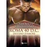 Roma 40 d.C. Destino d&#39;amoredi Adele Vieri Castellano
