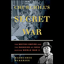Churchill's Secret War: The British Empire and the Ravaging of India During World War II (       UNABRIDGED) by Madhusree Mukarjee Narrated by James Adams
