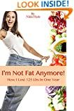 I'm Not Fat Anymore! How I Lost 125 Pounds in One Year