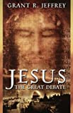 Jesus the Great Debate (0849942063) by Jeffrey, Grant R.