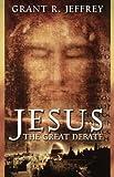Jesus the Great Debate (0849942063) by Jeffrey, Grant R.