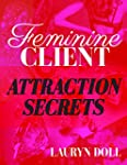 Feminine Client Attraction Secrets: A...
