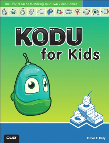 Kodu for Kids: The Official Guide to Making Your Own Video Games: Create Your Own Video Games for Xbox and PC!