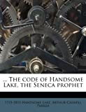 ... The code of Handsome Lake, the Seneca prophet