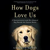 How Dogs Love Us: A Neuroscientist and His Adopted Dog Decode the Canine Brain | [Gregory Berns]