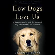 How Dogs Love Us: A Neuroscientist and His Adopted Dog Decode the Canine Brain (       UNABRIDGED) by Gregory Berns Narrated by LJ Ganser