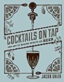Cocktails on Tap: The Art of Mixing Spirits and Beer (English Edition)