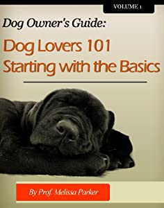 Dog Owners Guide - Dog Lovers 101 Starting With The Basics