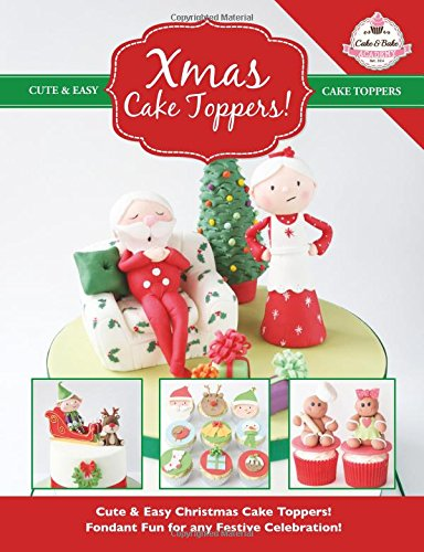 Xmas Cake Toppers!: Cute & Easy Christmas Cake Toppers! Fondant Fun for any Festive Celebration! (Cute & Easy Cake Toppers Collection) (Volume 9) by The Cake & Bake Academy