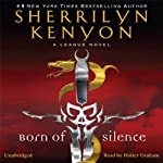 Born of Silence: The League, Book 5 (       UNABRIDGED) by Sherrilyn Kenyon Narrated by Holter Graham