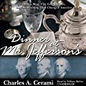 Dinner at Mr. Jefferson's: Three Men, Five Wines and the Evening That Changed America (       UNABRIDGED) by Charles Cerami Narrated by William Dufris