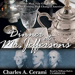 Dinner at Mr. Jefferson's: Three Men, Five Wines and the Evening That Changed America | [Charles Cerami]