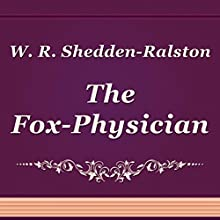 W. R. Shedden-Ralston: The Fox-Physician (       UNABRIDGED) by William Shedden-Ralston Narrated by Anastasia Bartolo
