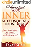 How to find your inner self confidence in one week: Get confident, do more, achieve more!