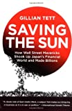 Saving the Sun: How Wall Street Mavericks Shook Up Japan's Financial World and Made Billions
